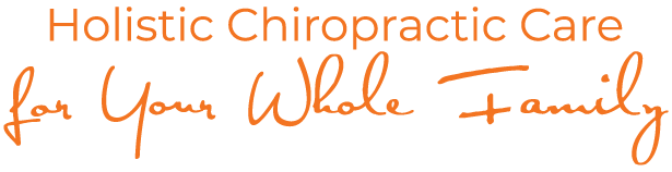 Holistic Chiropractic Care for Your Whole Family